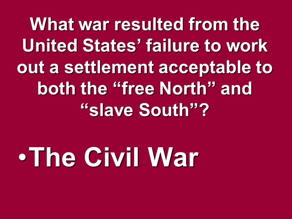 What war resulted from the United States' failure to work out a settlement acceptable to both the free North and slave South