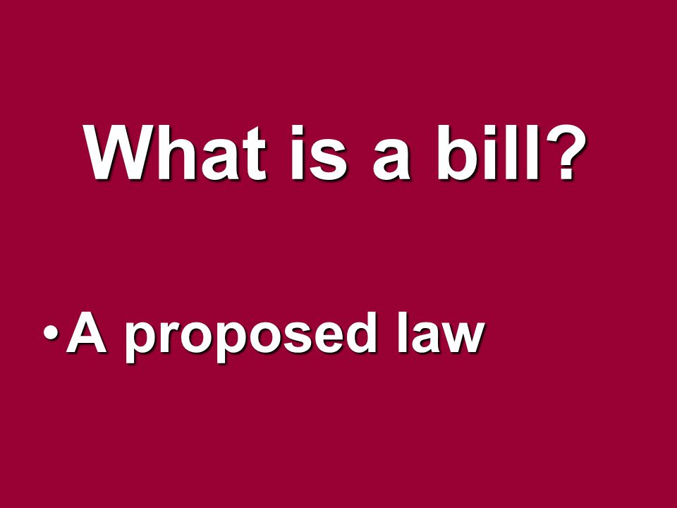 What is a bill A proposed law