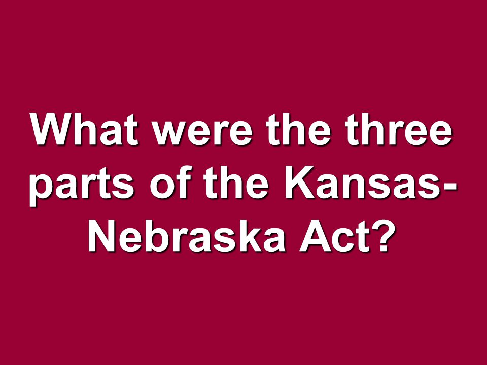 What were the three parts of the Kansas-Nebraska Act