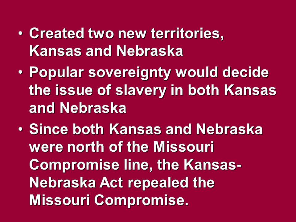 Created two new territories, Kansas and Nebraska