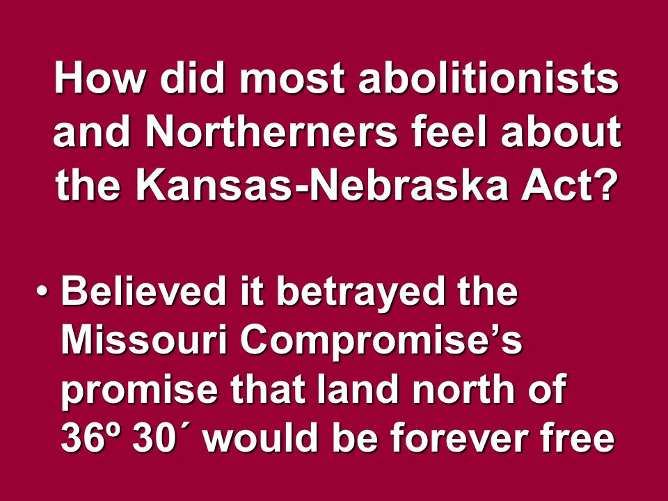 How did most abolitionists and Northerners feel about the Kansas-Nebraska Act