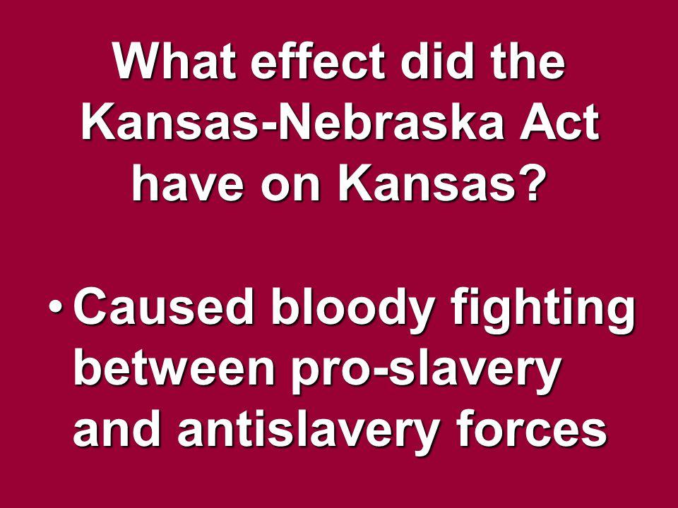 What effect did the Kansas-Nebraska Act have on Kansas