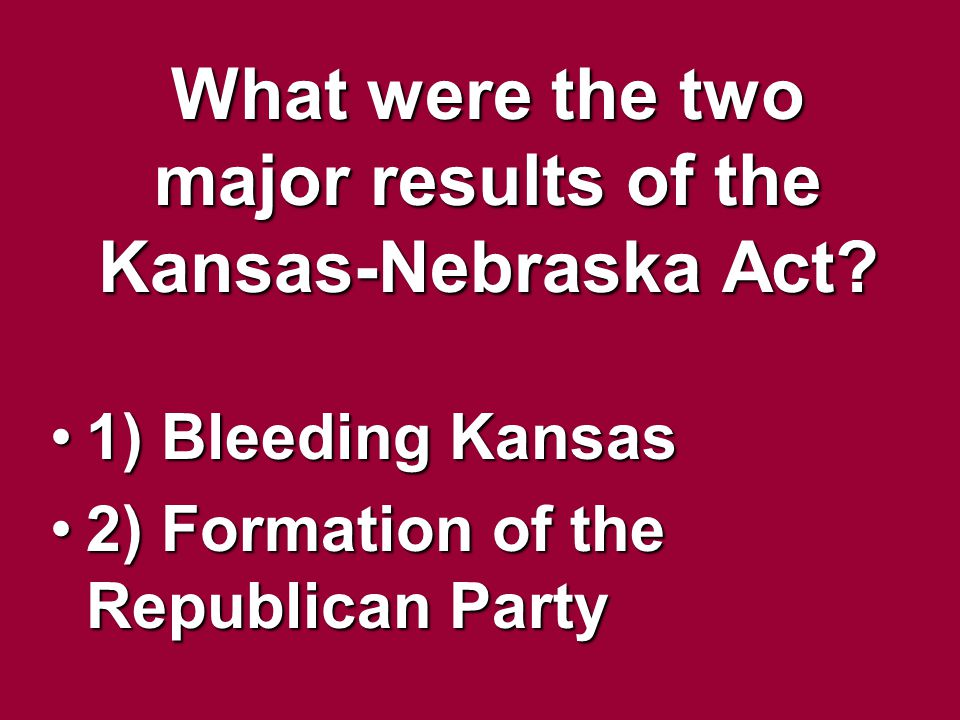 What were the two major results of the Kansas-Nebraska Act