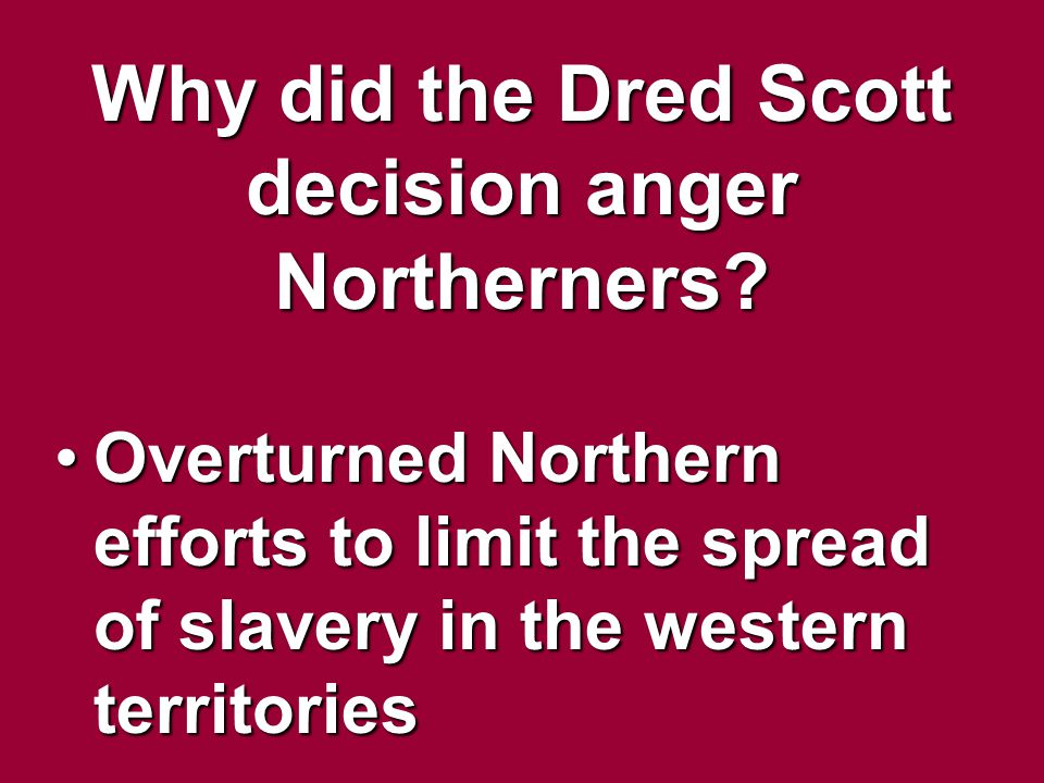 Why did the Dred Scott decision anger Northerners