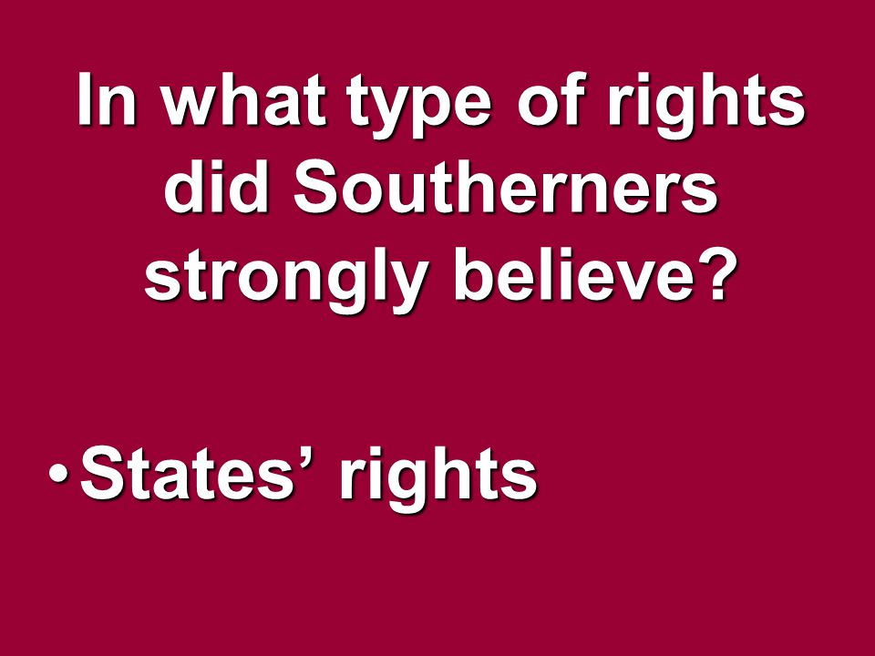 In what type of rights did Southerners strongly believe