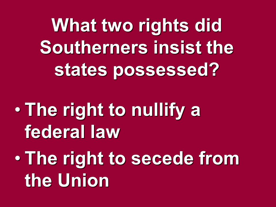 What two rights did Southerners insist the states possessed