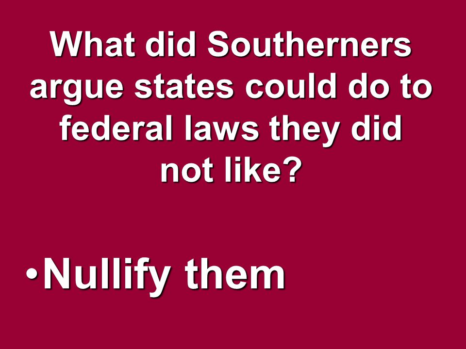 What did Southerners argue states could do to federal laws they did not like