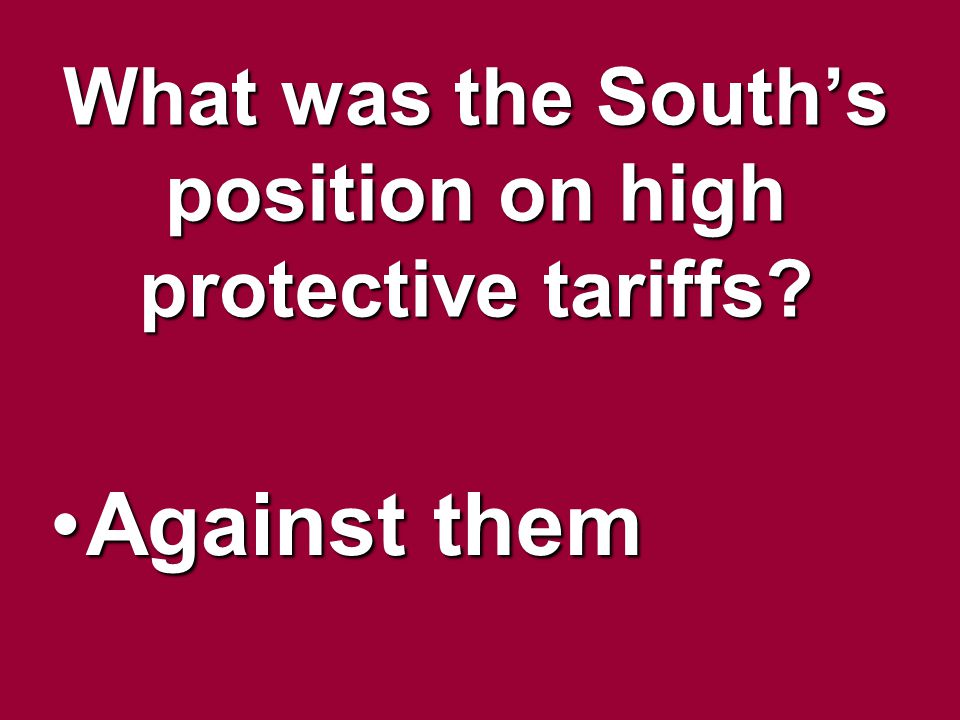 What was the South's position on high protective tariffs