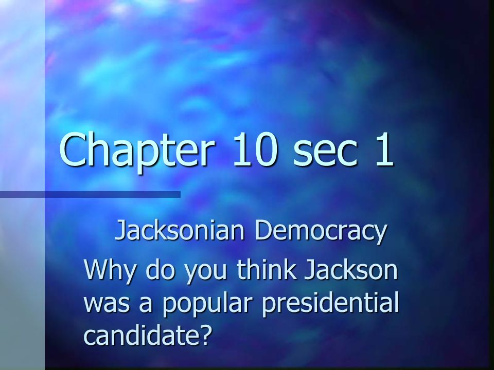 Chapter 10 sec 1 Jacksonian Democracy