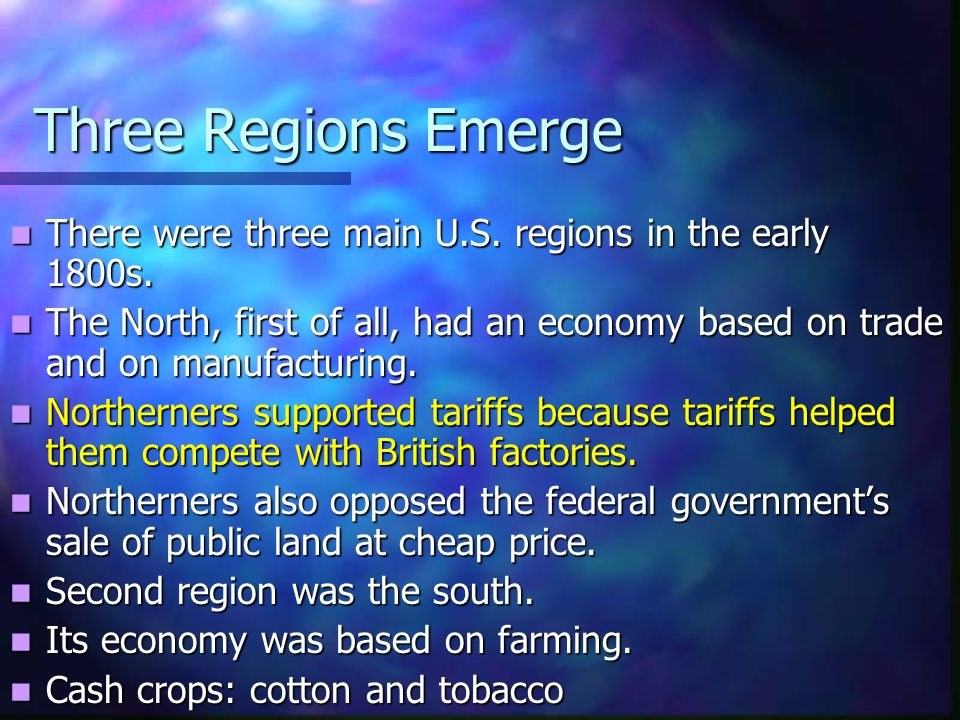 Three Regions Emerge There were three main U.S. regions in the early 1800s.