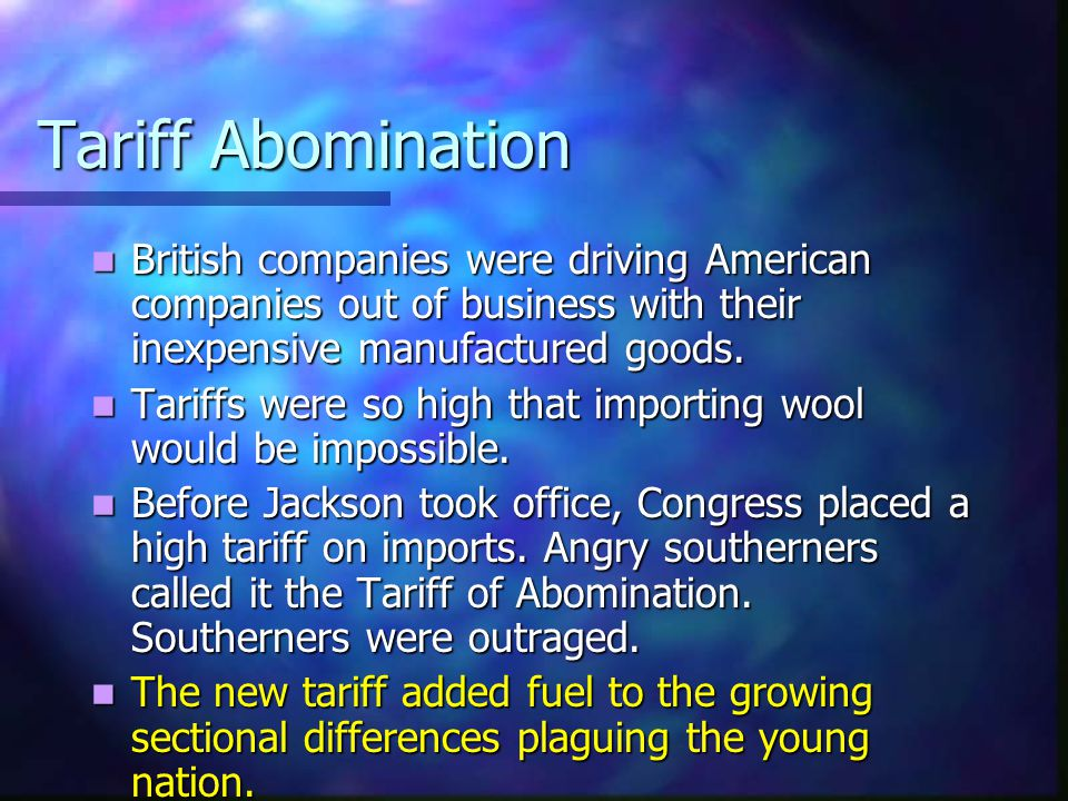 Tariff Abomination British companies were driving American companies out of business with their inexpensive manufactured goods.