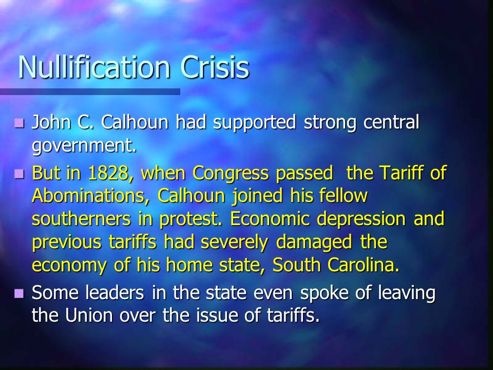 Nullification Crisis John C. Calhoun had supported strong central government.