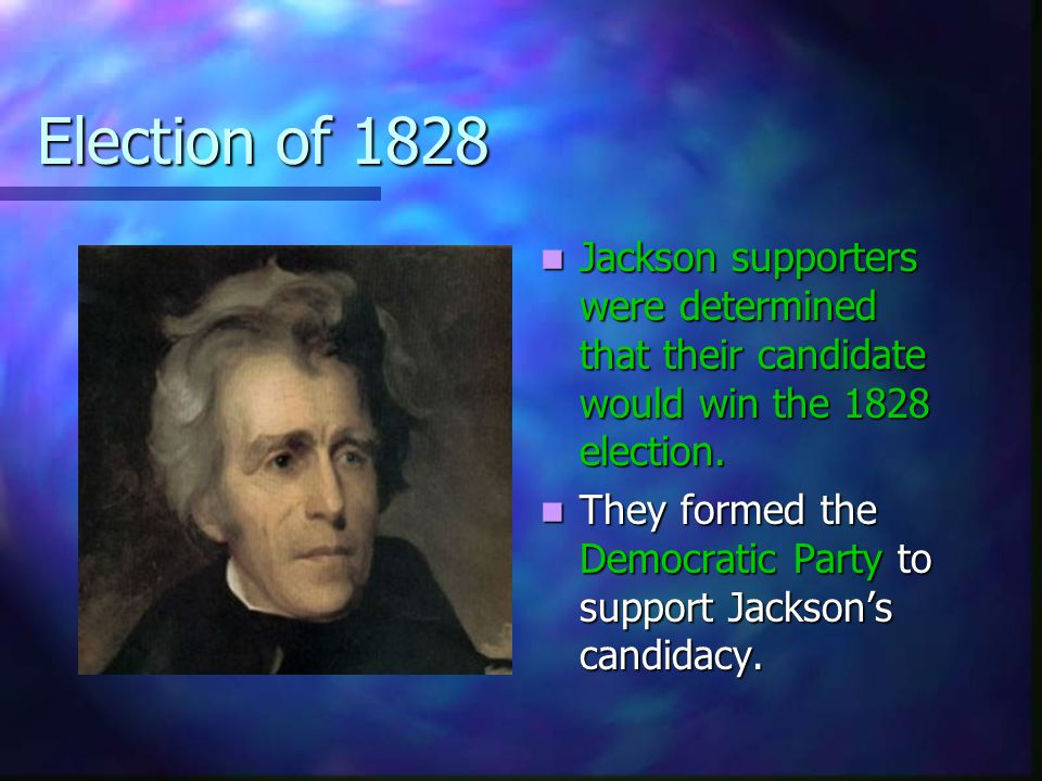Election of 1828 Jackson supporters were determined that their candidate would win the 1828 election.