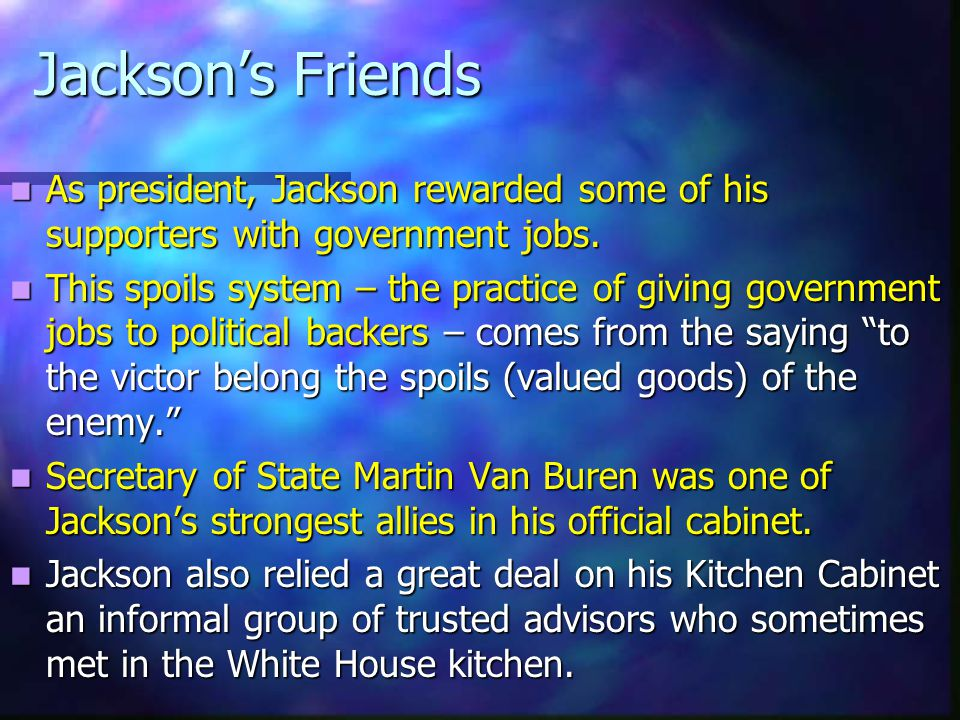 Jackson's Friends As president, Jackson rewarded some of his supporters with government jobs.