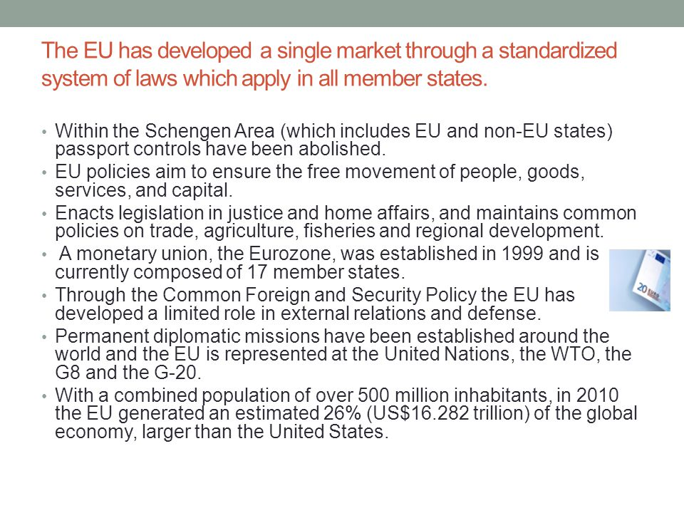 The EU has developed a single market through a standardized system of laws which apply in all member states.