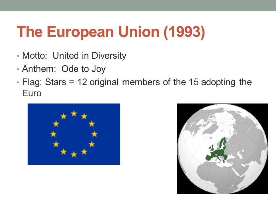The European Union (1993) Motto: United in Diversity