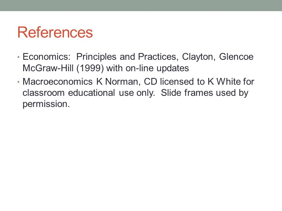 References Economics: Principles and Practices, Clayton, Glencoe McGraw-Hill (1999) with on-line updates.
