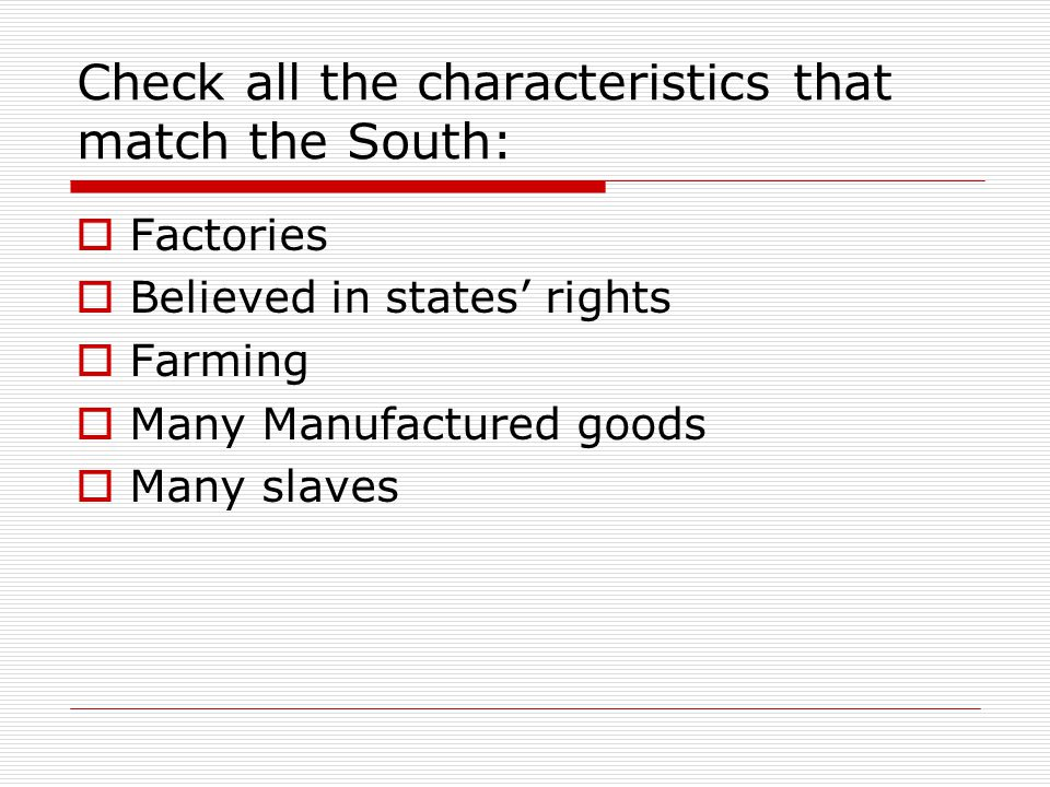 Check all the characteristics that match the South: