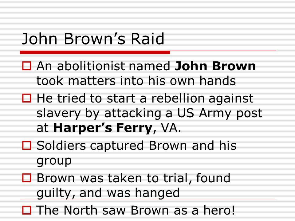 John Brown's Raid An abolitionist named John Brown took matters into his own hands.