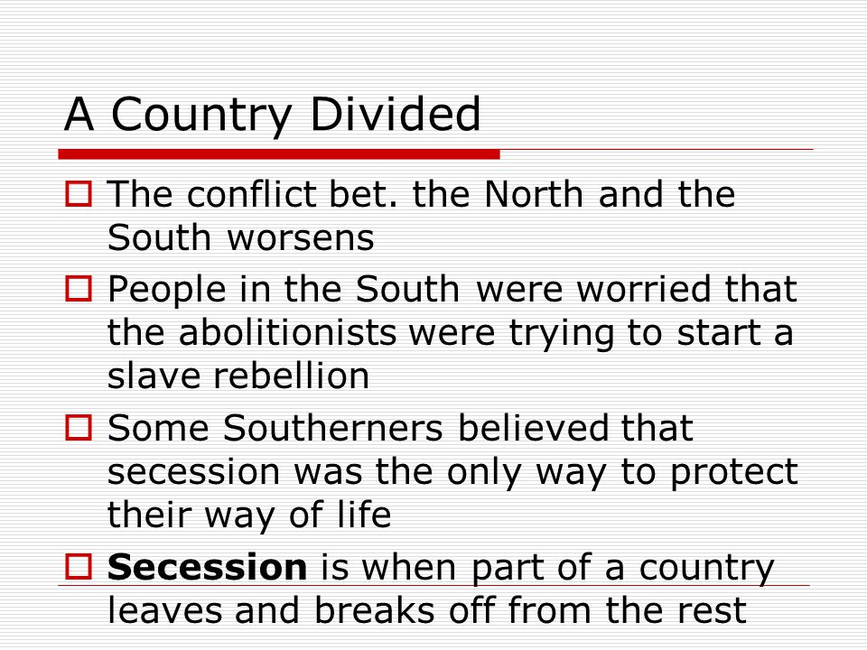 A Country Divided The conflict bet. the North and the South worsens
