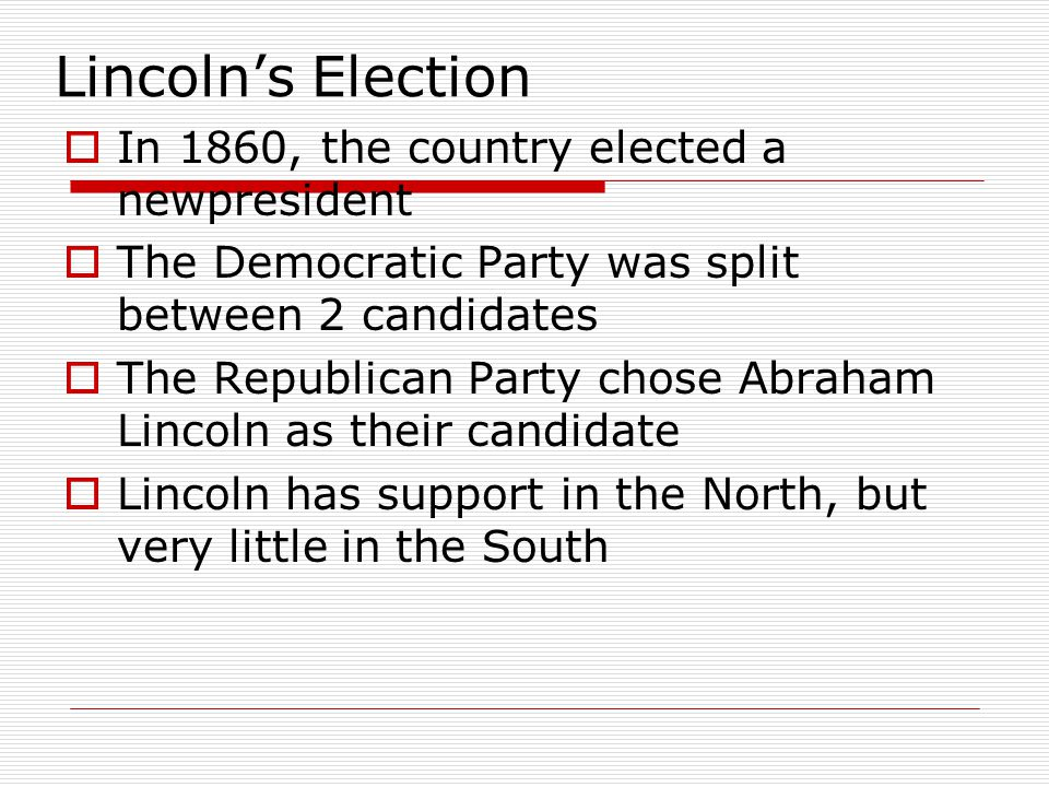 Lincoln's Election In 1860, the country elected a newpresident