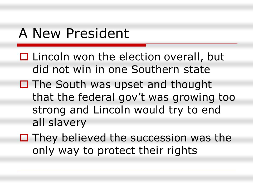 A New President Lincoln won the election overall, but did not win in one Southern state.
