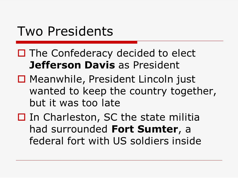 Two Presidents The Confederacy decided to elect Jefferson Davis as President.