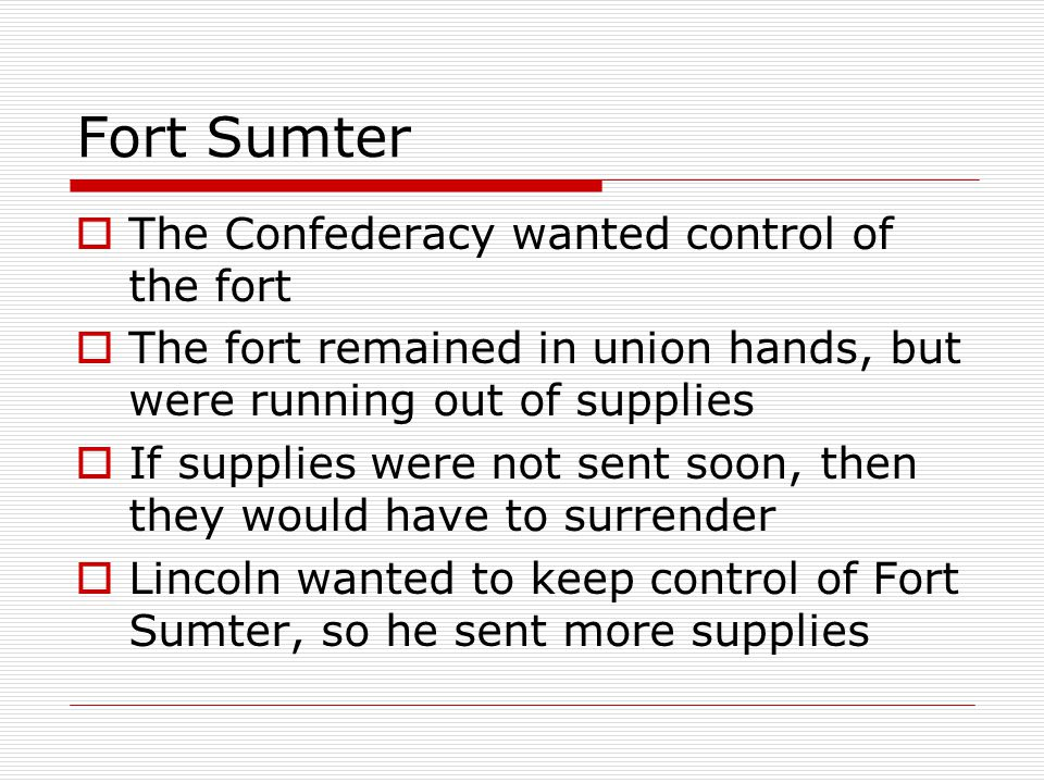 Fort Sumter The Confederacy wanted control of the fort