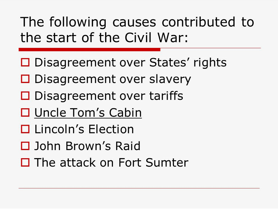 The following causes contributed to the start of the Civil War: