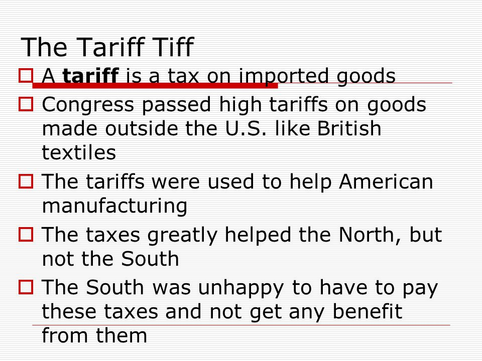 The Tariff Tiff A tariff is a tax on imported goods