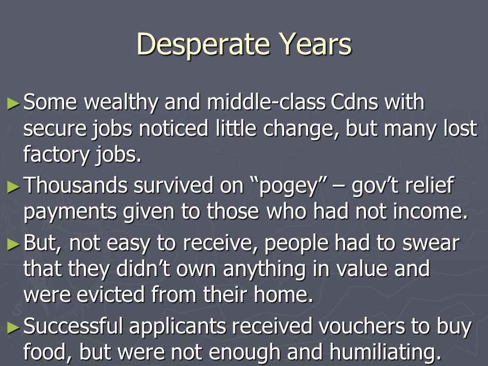 Desperate Years Some wealthy and middle-class Cdns with secure jobs noticed little change, but many lost factory jobs.