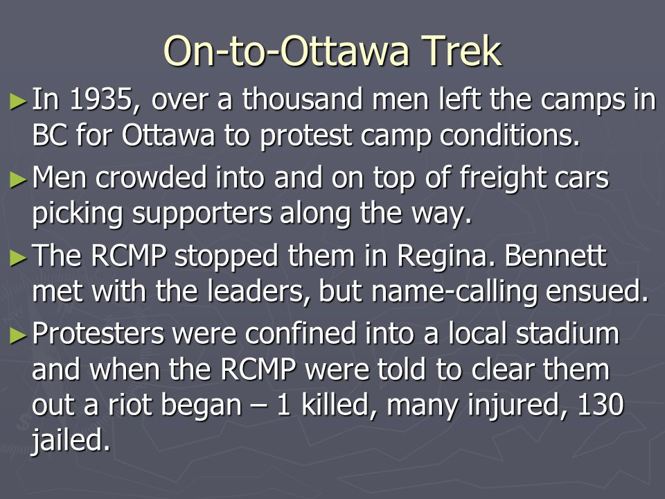 On-to-Ottawa Trek In 1935, over a thousand men left the camps in BC for Ottawa to protest camp conditions.
