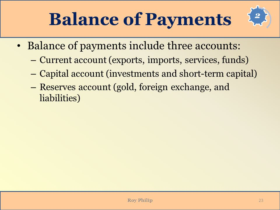 Balance of Payments Balance of payments include three accounts: