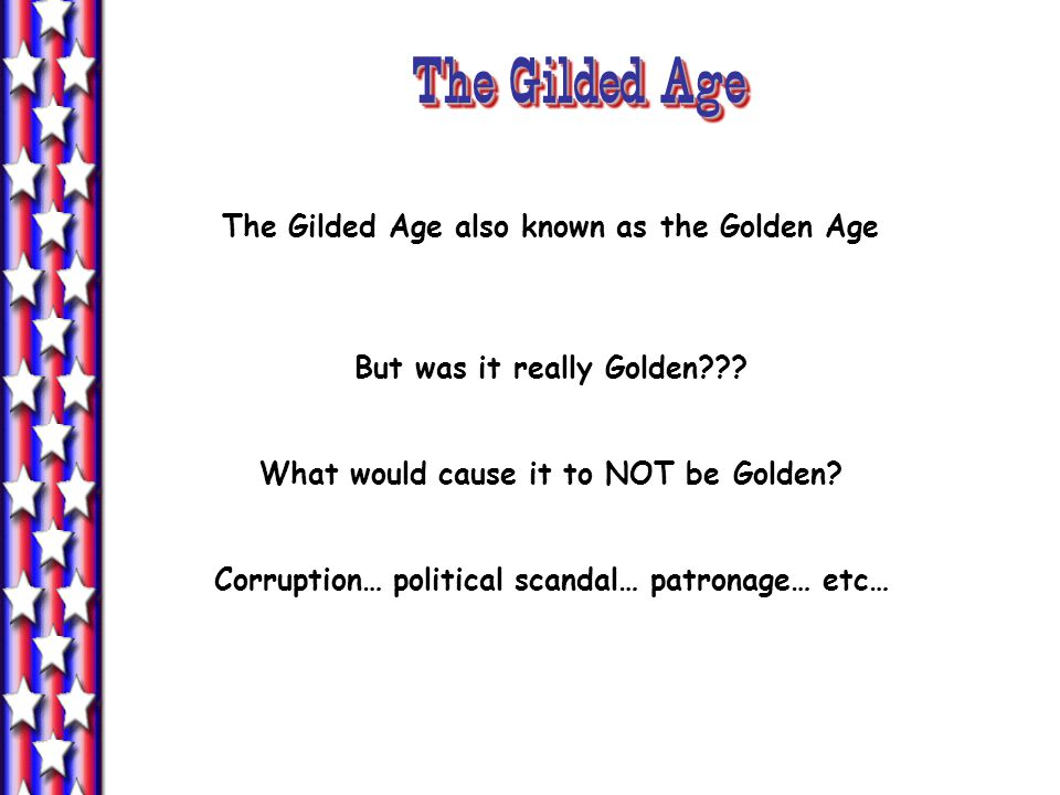 The Gilded Age The Gilded Age also known as the Golden Age