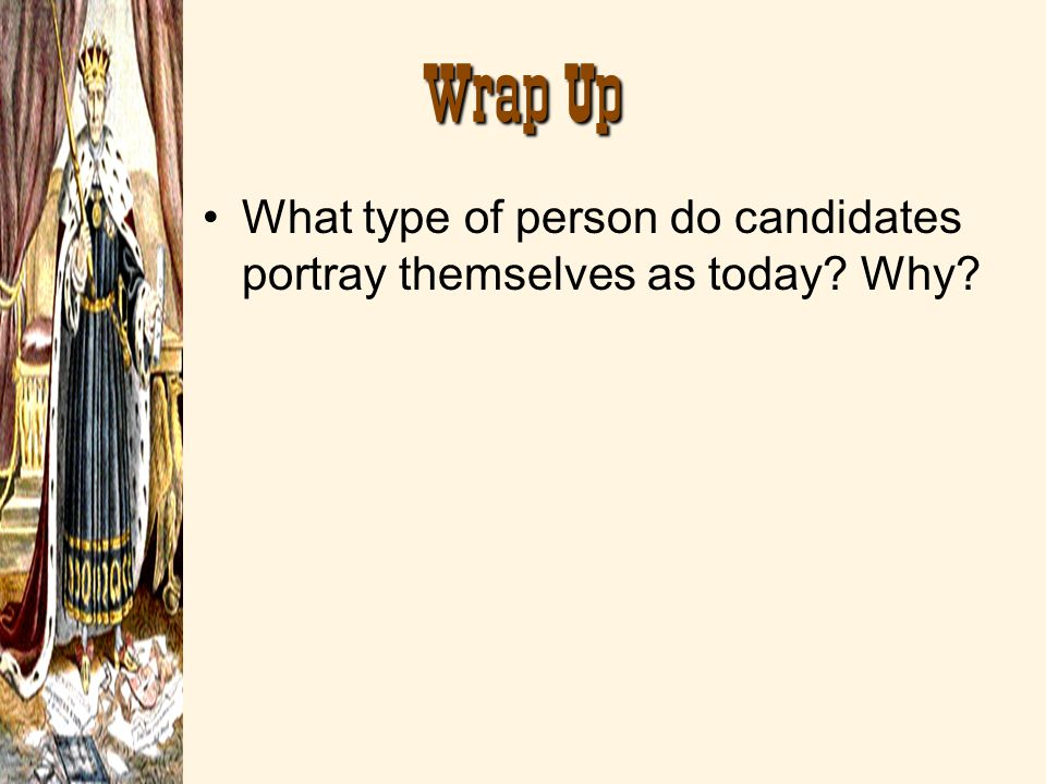 Wrap Up What type of person do candidates portray themselves as today Why