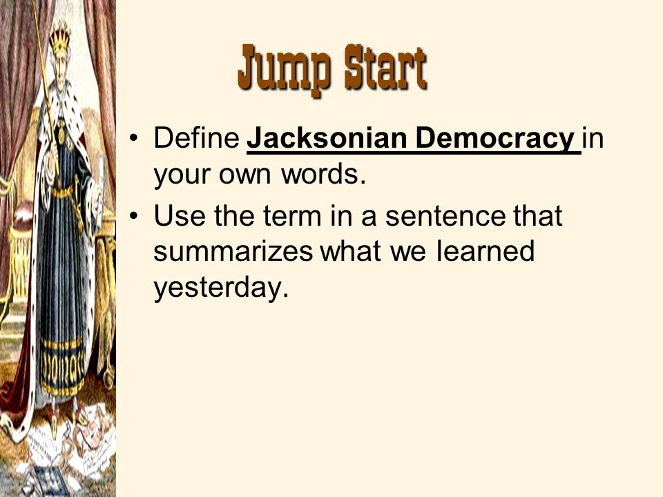 Jump Start Define Jacksonian Democracy in your own words.