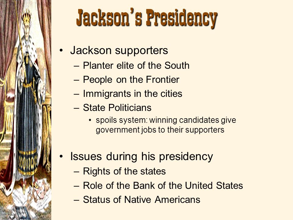 Jackson's Presidency Jackson supporters Issues during his presidency