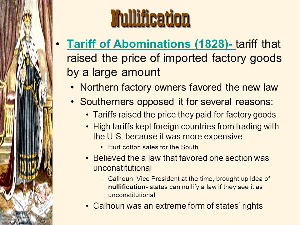 Nullification Tariff of Abominations (1828)- tariff that raised the price of imported factory goods by a large amount.