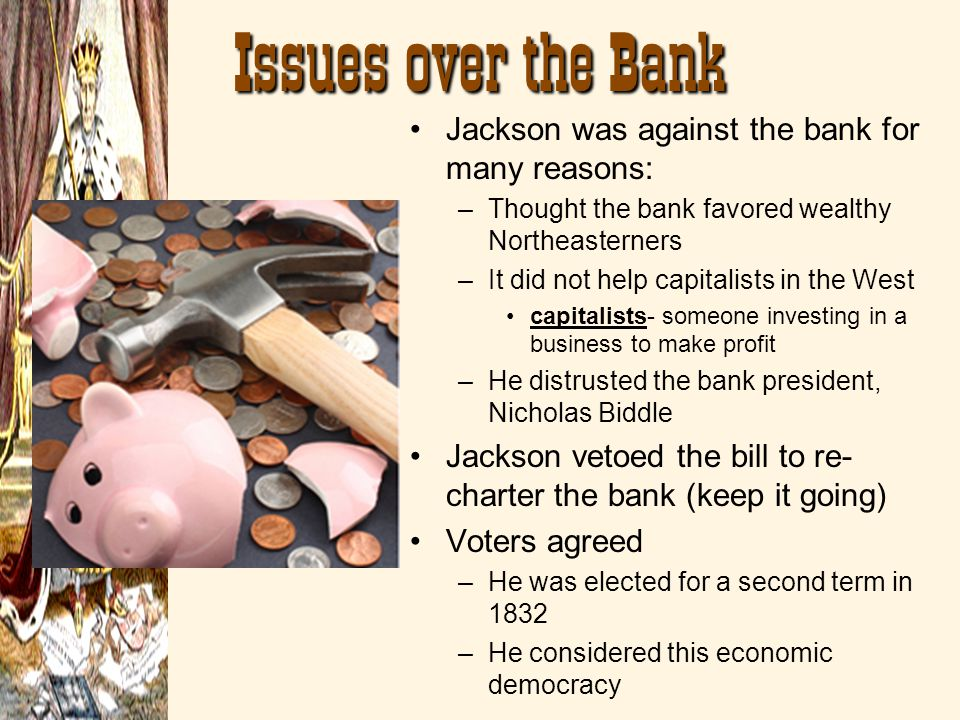 Issues over the Bank Jackson was against the bank for many reasons: