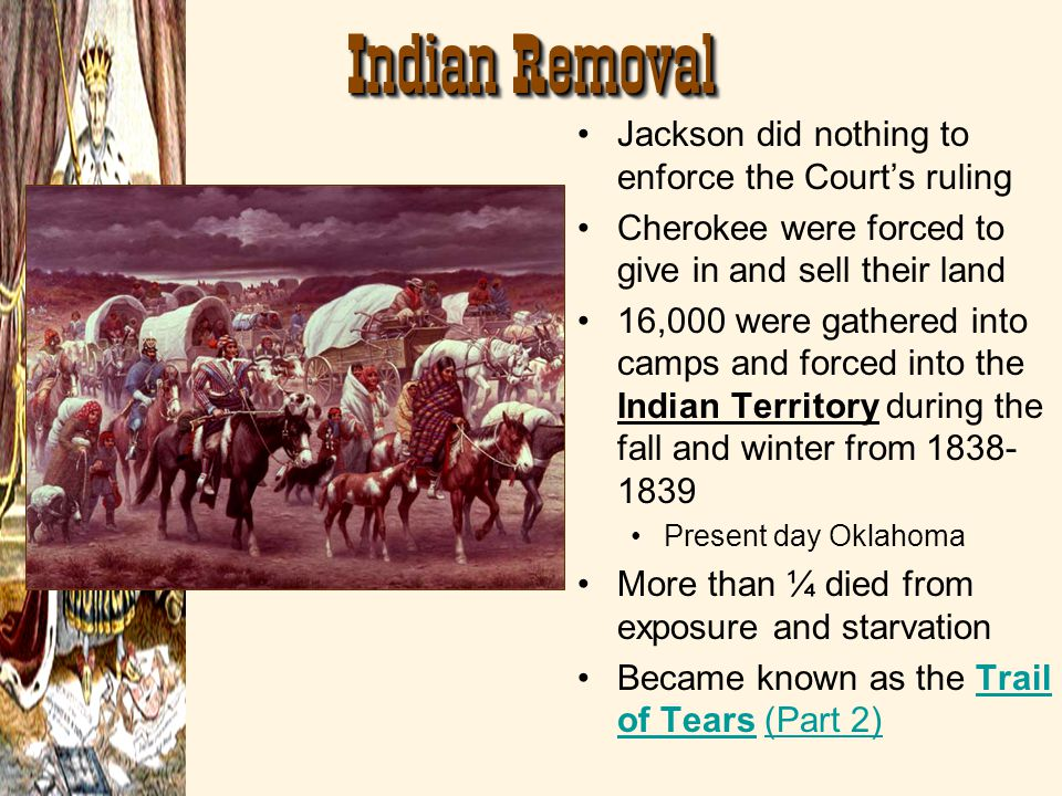 Indian Removal Jackson did nothing to enforce the Court's ruling