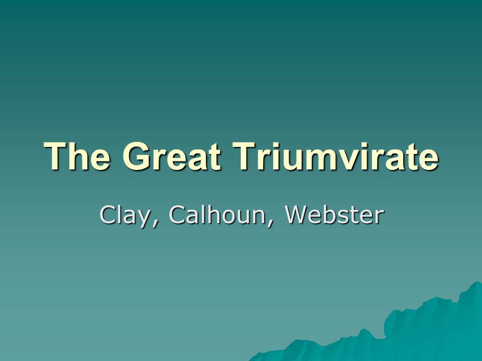 The Great Triumvirate Clay, Calhoun, Webster