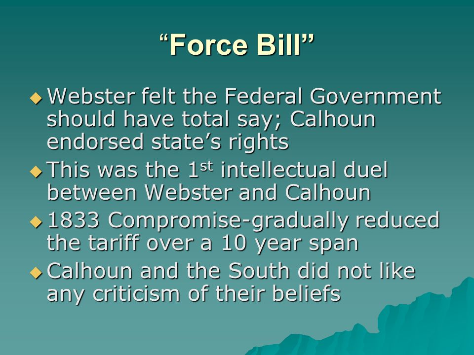 Force Bill Webster felt the Federal Government should have total say; Calhoun endorsed state's rights.