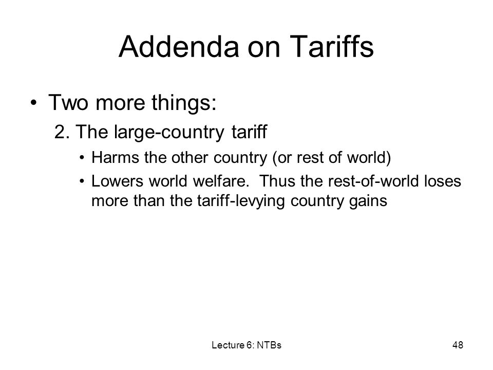 Addenda on Tariffs Two more things: 2. The large-country tariff