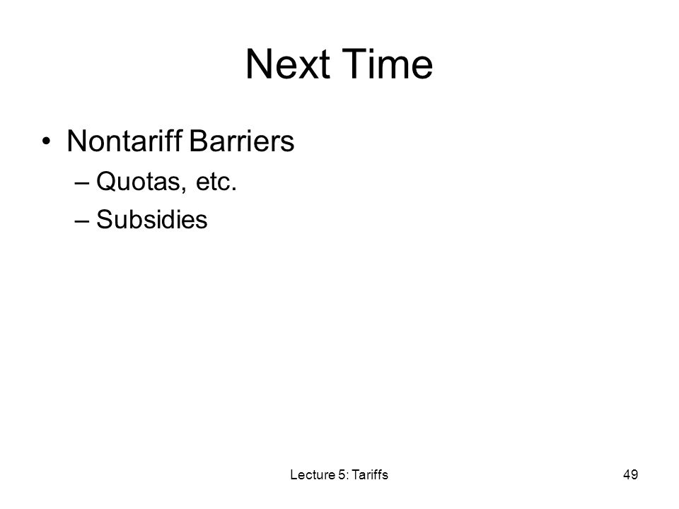 Next Time Nontariff Barriers Quotas, etc. Subsidies Lecture 5: Tariffs