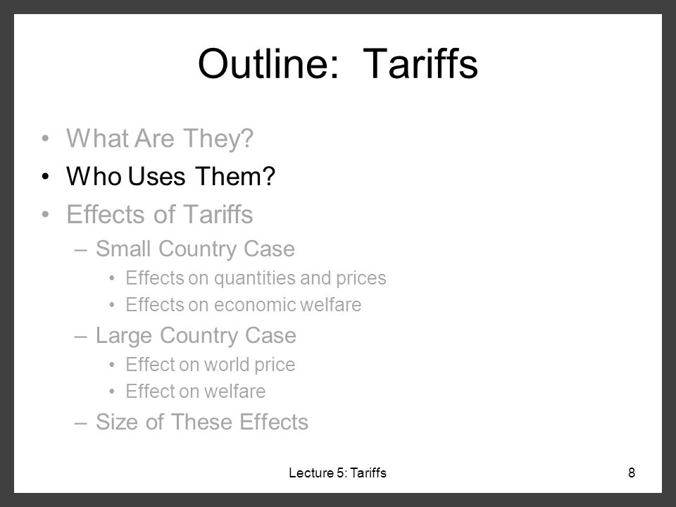 Outline: Tariffs What Are They Who Uses Them Effects of Tariffs