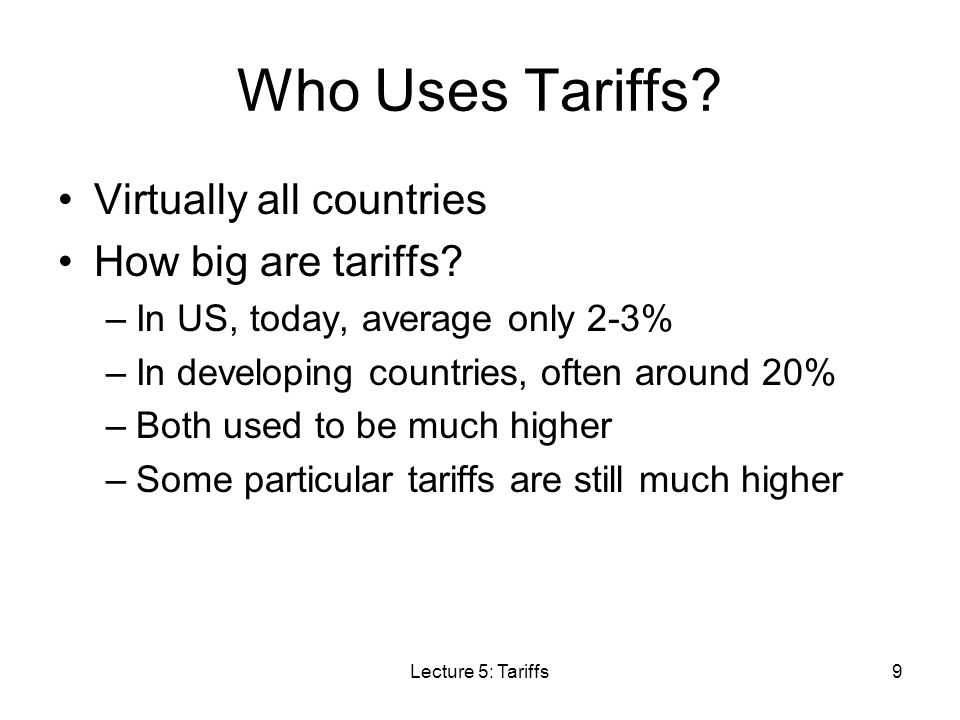 Who Uses Tariffs Virtually all countries How big are tariffs