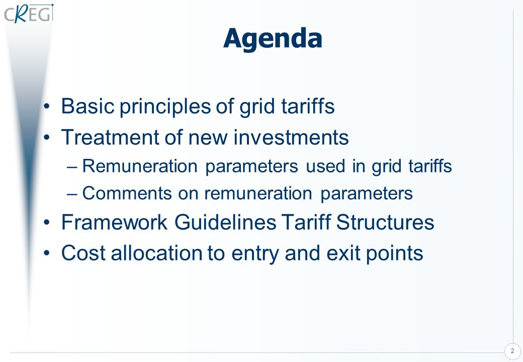 Agenda Basic principles of grid tariffs Treatment of new investments