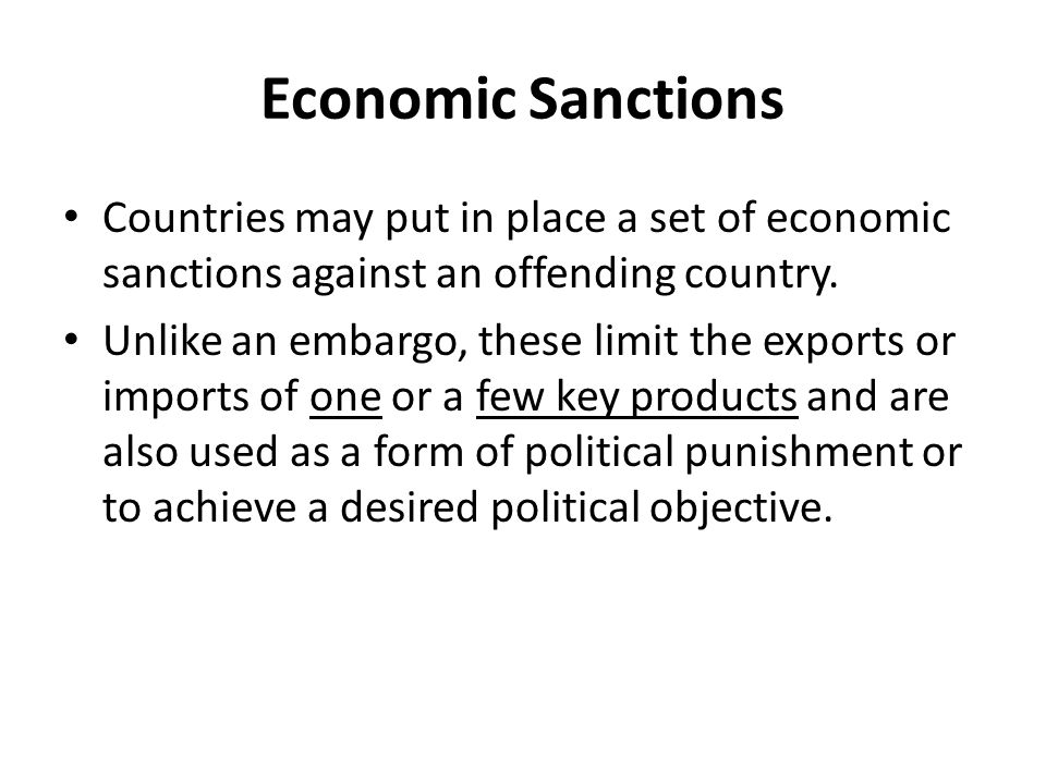 Economic Sanctions Countries may put in place a set of economic sanctions against an offending country.