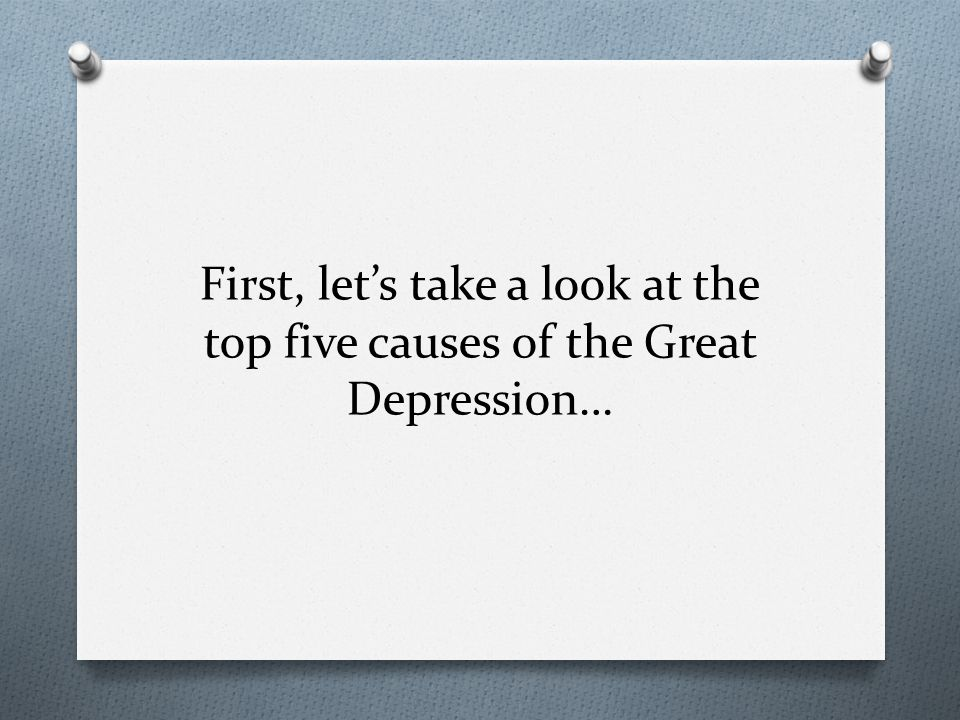First, let's take a look at the top five causes of the Great Depression…