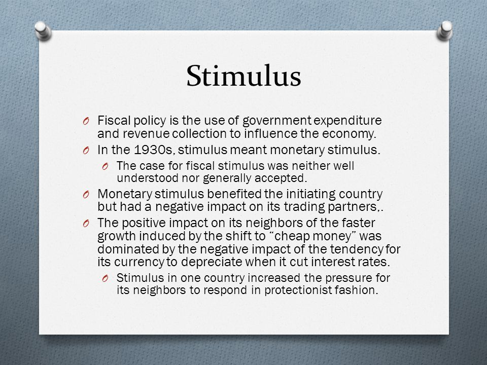 Stimulus Fiscal policy is the use of government expenditure and revenue collection to influence the economy.